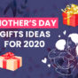 Mothers Day Gifts For 2020